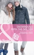 Snowbound with the Soldier (Mills & Boon Cherish) ebook by Jennifer Faye