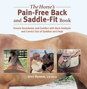 The Horse's Pain-Free Back and Saddle-Fit Book - Ensure Soundness and Comfort with Back Analysis and Correct Use of Saddles and Pads eBook by Joyce Harman, Susan Harris