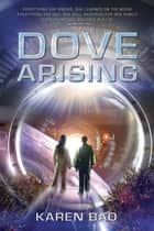 Dove Arising ebook by Karen Bao