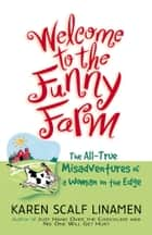 Welcome to the Funny Farm - The All-True Misadventures of a Woman on the Edge ebook by Karen Scalf Linamen