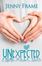 Unexpected ebook by Jenny Frame