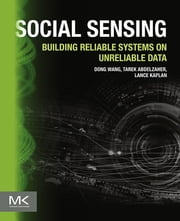 Social Sensing - Building Reliable Systems on Unreliable Data ebook by Dong Wang,Tarek Abdelzaher,Lance Kaplan