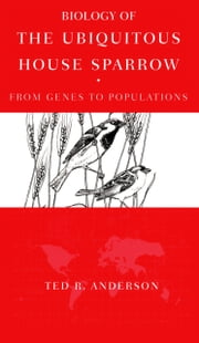 Biology of the Ubiquitous House Sparrow - From Genes to Populations ebook by Ted R. Anderson