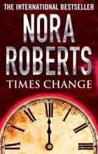 Times Change ebook by Nora Roberts
