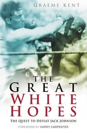 The Great White Hopes - The Quest to Defeat Jack Johnson ebook by Graeme Kent