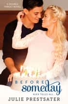 Before Someday- Alex Tells All - Double Threat Series, #9 ebook by Julie Prestsater
