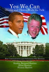 Yes We Can - Obama and Clinton Walk the Talk (How Communication and Performance Win Elections) ebook by Sandra Bernard-Bastien,Elliot Bastien,Husani Bastien