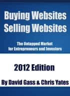 Buying Websites Selling Websites - The Untapped Market for Entrepreneurs and Investors ebook by David Gass, Chris Yates