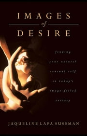 Images of Desire - A Return To Natural Sensuality ebook by Jaqueline Lapa Sussman