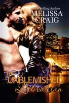 The Unblemished Librarian ebook by Melissa Craig