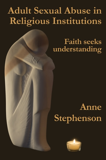 Adult Sexual Abuse in Religious Institutions - Faith seeks understanding ebook by Anne Stephenson
