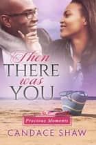 Then There Was You ebook by Candace Shaw