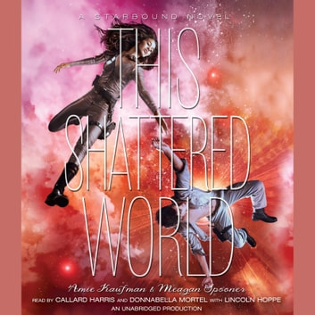 This Shattered World - A Starbound Novel audiobook by Amie Kaufman,Meagan Spooner