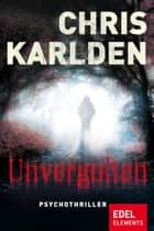 Unvergolten - Psychothriller eBook by Chris Karlden