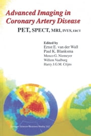 Advanced Imaging in Coronary Artery Disease - PET, SPECT, MRI, IVUS, EBCT ebook by Ernst E. van der Wall,P.K. Blanksma,M.G. Niemeyer,Willem Vaalburg,Harry J.G.M. Crijns