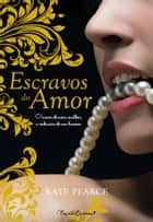 Escravos do Amor ebook by Kate Pearce