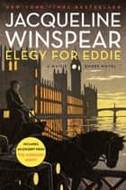 Elegy for Eddie - A Maisie Dobbs Novel ebook by Jacqueline Winspear