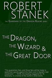 The Dragon, the Wizard & the Great Door (Book #1 in Guardians of the Dragon Realms) ebook by Robert Stanek