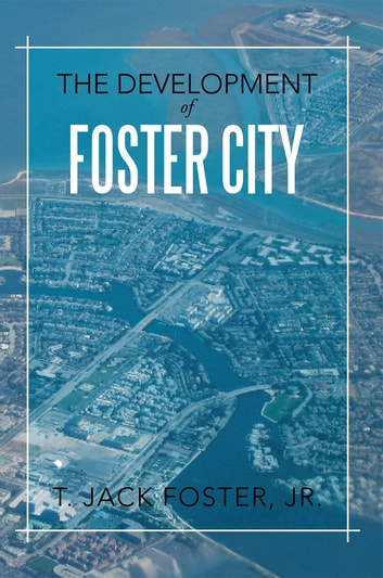 The Development of Foster City ebook by T. Jack Foster, Jr.