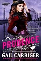 Prudence - Book One of The Custard Protocol ebook by Gail Carriger