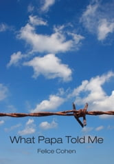 What Papa Told Me ebook by Felice Cohen