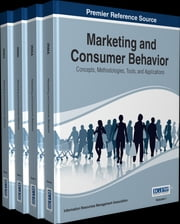 Marketing and Consumer Behavior - Concepts, Methodologies, Tools, and Applications ebook by Information Resources Management Association