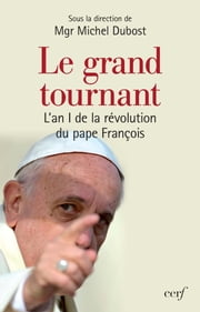 Le grand tournant - L'an I de la révolution du pape François ebook by Mgr Michel Dubost