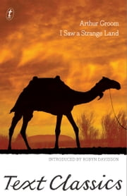 I Saw a Strange Land - Text Classics ebook by Arthur Groom,Robyn Davidson