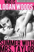 Summer With Mrs. Taylor - A Sexy Older Woman/ Younger Man Short Story from Steam Books ebook by Logan Woods, Steam Books
