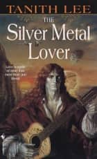 The Silver Metal Lover ebook by Tanith Lee