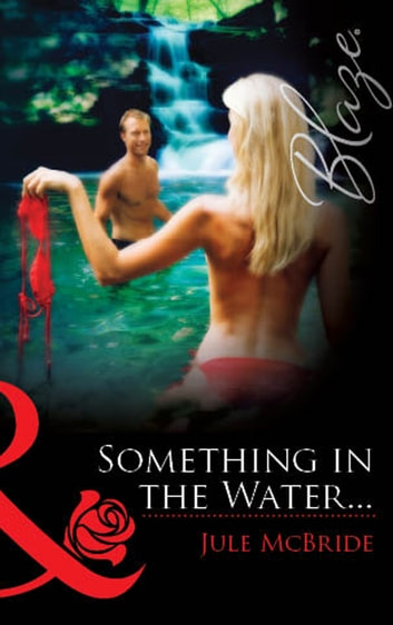 Something In The Water... (Mills & Boon Blaze) ebook by Jule McBride