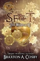 The Sect: The Windgate (Book 1) ebook by Braxton Cosby