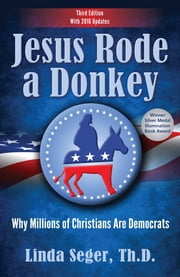 Jesus Rode a Donkey - Why Millions of Christians are Democrats ebook by Linda Seger