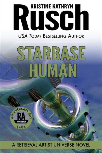 Starbase Human: A Retrieval Artist Universe Novel - Book Seven of the Anniversary Day Saga ebook by Kristine Kathryn Rusch