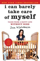 I Can Barely Take Care of Myself ebook by Jen Kirkman