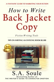 How to Write Back Jacket Copy: Tips On Writing An Enticing Book Blurb - Fiction Writing Tools, #7 ebook by S. A. Soule