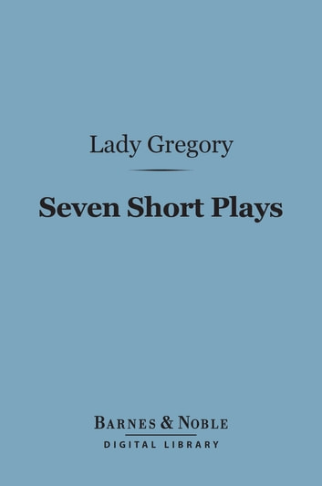 Seven Short Plays (Barnes & Noble Digital Library) ebook by Lady Gregory