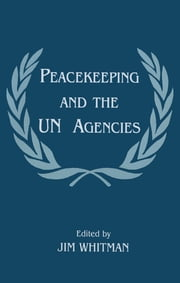 Peacekeeping and the UN Agencies ebook by