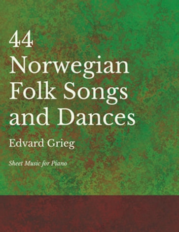 44 Norwegian Folk Songs and Dances - Sheet Music for Piano ebook by Edvard Grieg