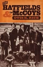 The Hatfields & the McCoys ebook by Otis K. Rice