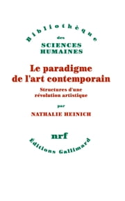 Le paradigme de l'art contemporain. Structures d'une révolution artistique ebook by Nathalie Heinich