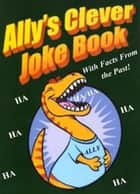 Ally's Clever Joke Book! With Facts from the Past! ebook by Phyllis Goldman