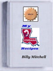 My Louisiana Recipes ebook by Billy Mitchell