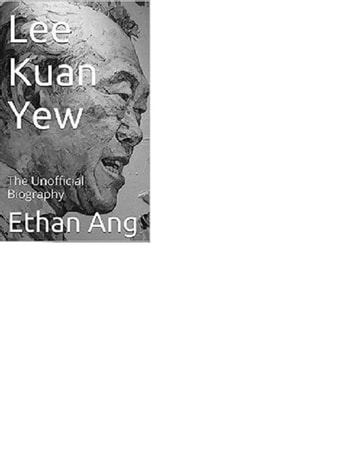 Lee Kuan Yew: The Unofficial Biography ebook by Ethan Ang