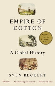 Empire of Cotton - A Global History ebook by Sven Beckert