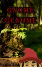 Gnome Genome ebook by Heather Beck