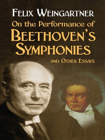 On the Performance of Beethoven's Symphonies and Other Essays ebook by Felix Weingartner