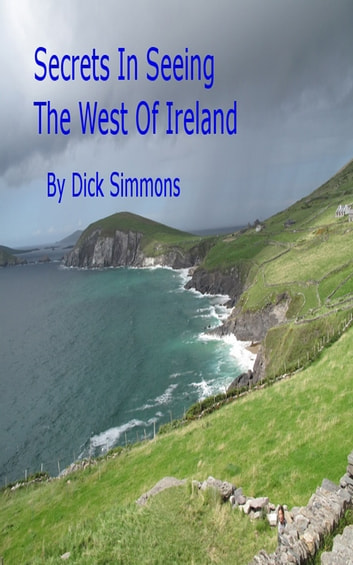 Secrets In Seeing The West Of Ireland ebook by Dick Simmons