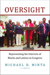 Oversight - Representing the Interests of Blacks and Latinos in Congress ebook by Michael D. Minta