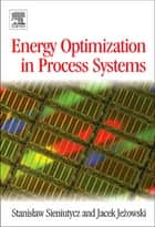 Energy Optimization in Process Systems ebook by Stanislaw Sieniutycz,Jacek Jezowski